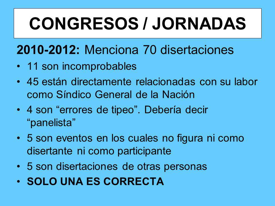 CONGRESOS / JORNADAS 2010-2012: Menciona 70 disertaciones 11 son incomprobables 45 están directamente relacionadas con su labor como Síndico General d