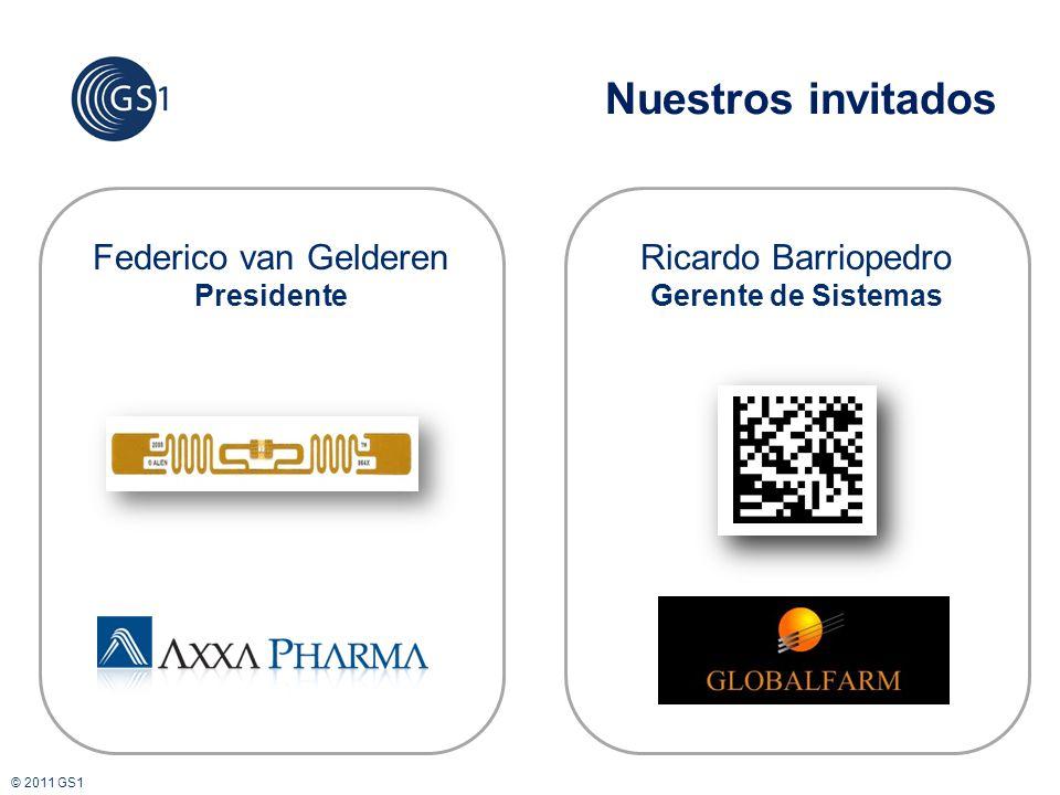 © 2011 GS1 Nuestros invitados Federico van Gelderen Presidente Ricardo Barriopedro Gerente de Sistemas