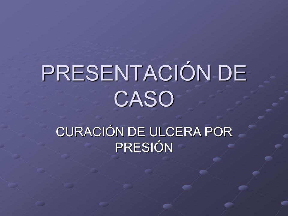 PRESENTACIÓN DE CASO CURACIÓN DE ULCERA POR PRESIÓN