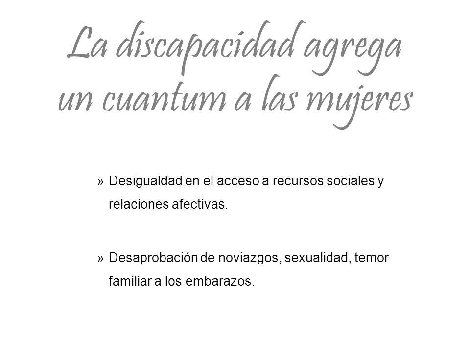 La discapacidad agrega un cuantum a las mujeres »Desigualdad en el acceso a recursos sociales y relaciones afectivas.