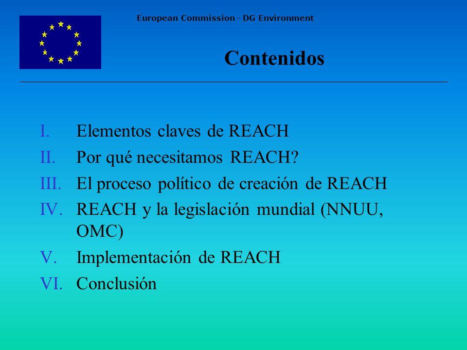 European Commission - DG Environment Contenidos I.Elementos claves de REACH II.Por qué necesitamos REACH.