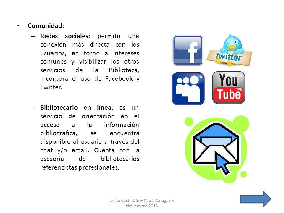 Comunidad: – Redes sociales: permitir una conexión más directa con los usuarios, en torno a intereses comunes y visibilizar los otros servicios de la