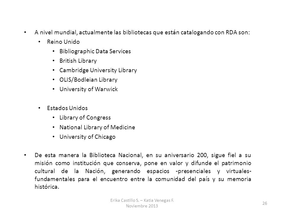 A nivel mundial, actualmente las bibliotecas que están catalogando con RDA son: Reino Unido Bibliographic Data Services British Library Cambridge Univ