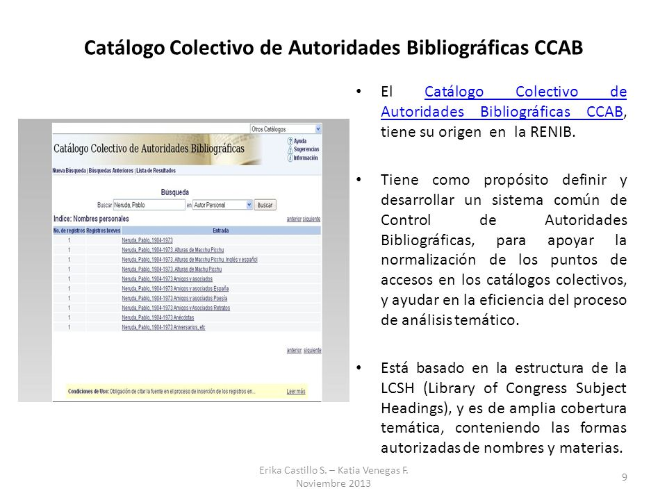 Catálogo Colectivo de Autoridades Bibliográficas CCAB El Catálogo Colectivo de Autoridades Bibliográficas CCAB, tiene su origen en la RENIB.Catálogo C