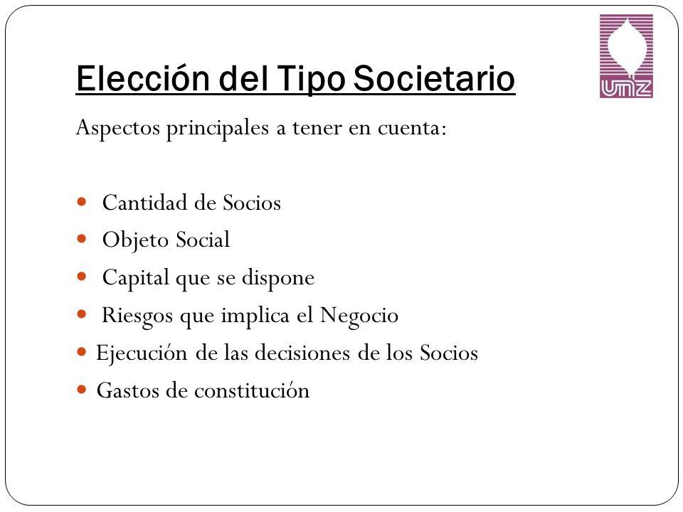 Elección del Tipo Societario Aspectos principales a tener en cuenta: Cantidad de Socios Objeto Social Capital que se dispone Riesgos que implica el Negocio Ejecución de las decisiones de los Socios Gastos de constitución