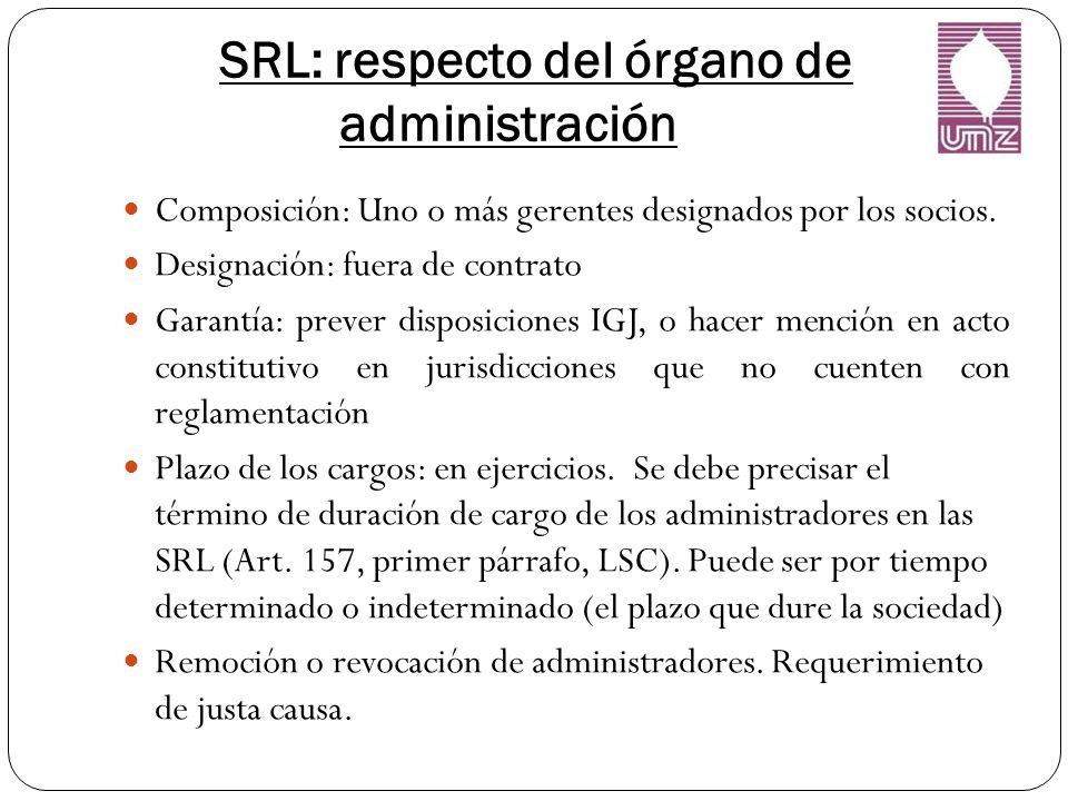 SRL: respecto del órgano de administración Composición: Uno o más gerentes designados por los socios.