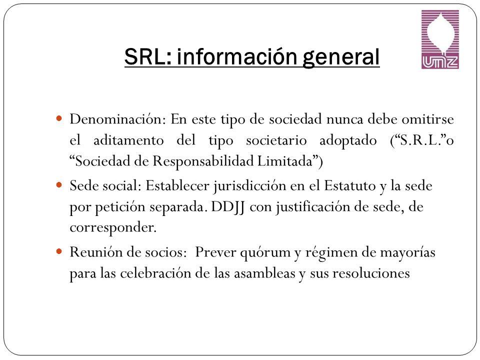 SRL: información general Denominación: En este tipo de sociedad nunca debe omitirse el aditamento del tipo societario adoptado (S.R.L.o Sociedad de Responsabilidad Limitada) Sede social: Establecer jurisdicción en el Estatuto y la sede por petición separada.
