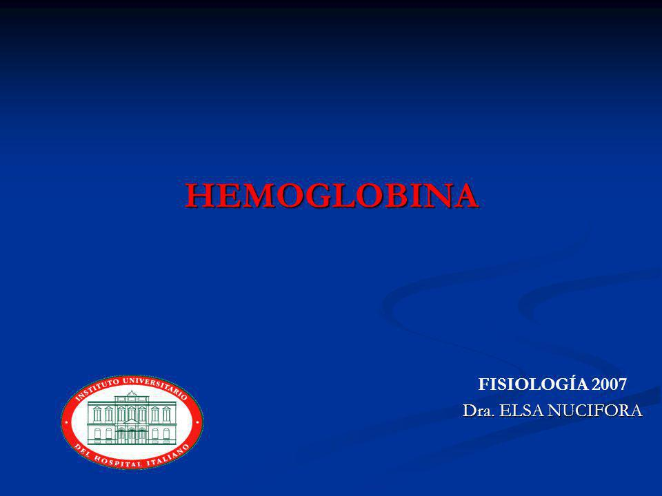 HEMOGLOBINA FISIOLOGÍA 2007 Dra. ELSA NUCIFORA
