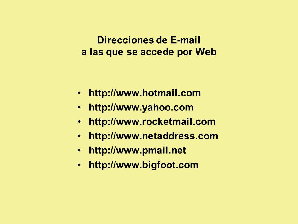 Direcciones de E-mail a las que se accede por Web http://www.hotmail.com http://www.yahoo.com http://www.rocketmail.com http://www.netaddress.com http://www.pmail.net http://www.bigfoot.com