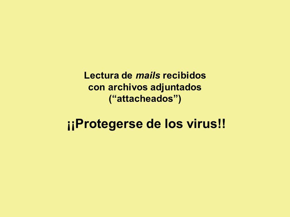 Lectura de mails recibidos con archivos adjuntados (attacheados) ¡¡Protegerse de los virus!!