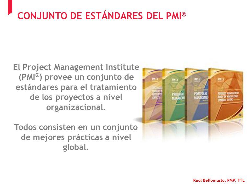 Raúl Bellomusto, PMP, ITIL El Project Management Institute (PMI ® ) provee un conjunto de estándares para el tratamiento de los proyectos a nivel orga