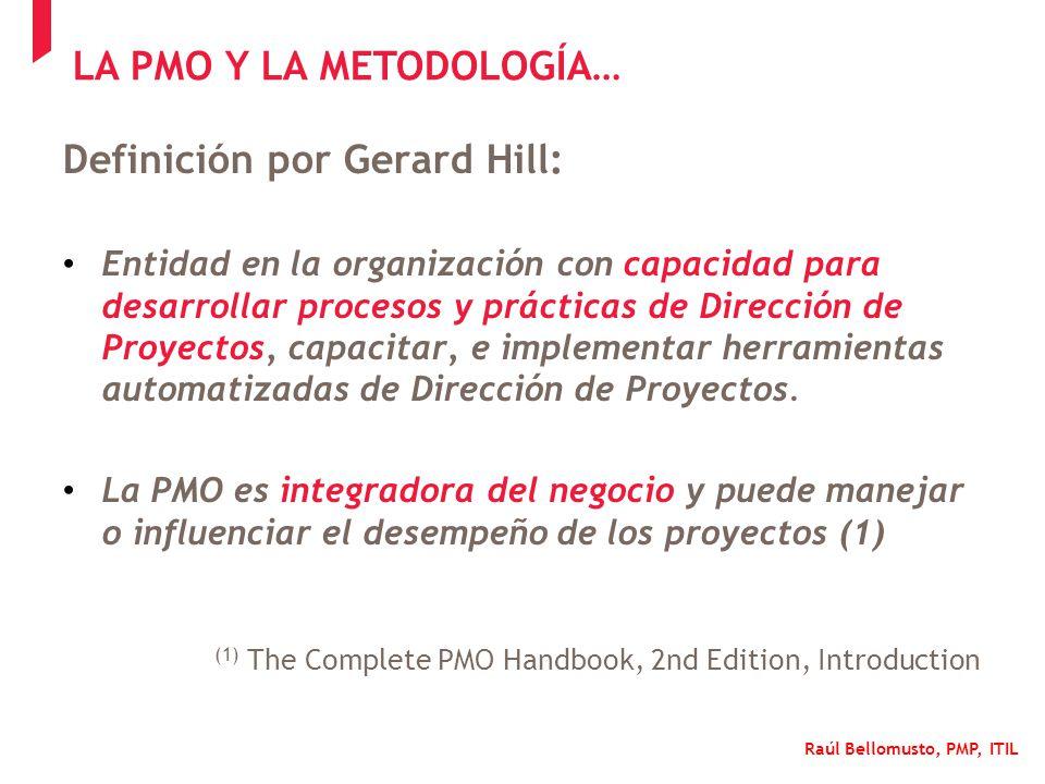 Raúl Bellomusto, PMP, ITIL Definición por Gerard Hill: Entidad en la organización con capacidad para desarrollar procesos y prácticas de Dirección de