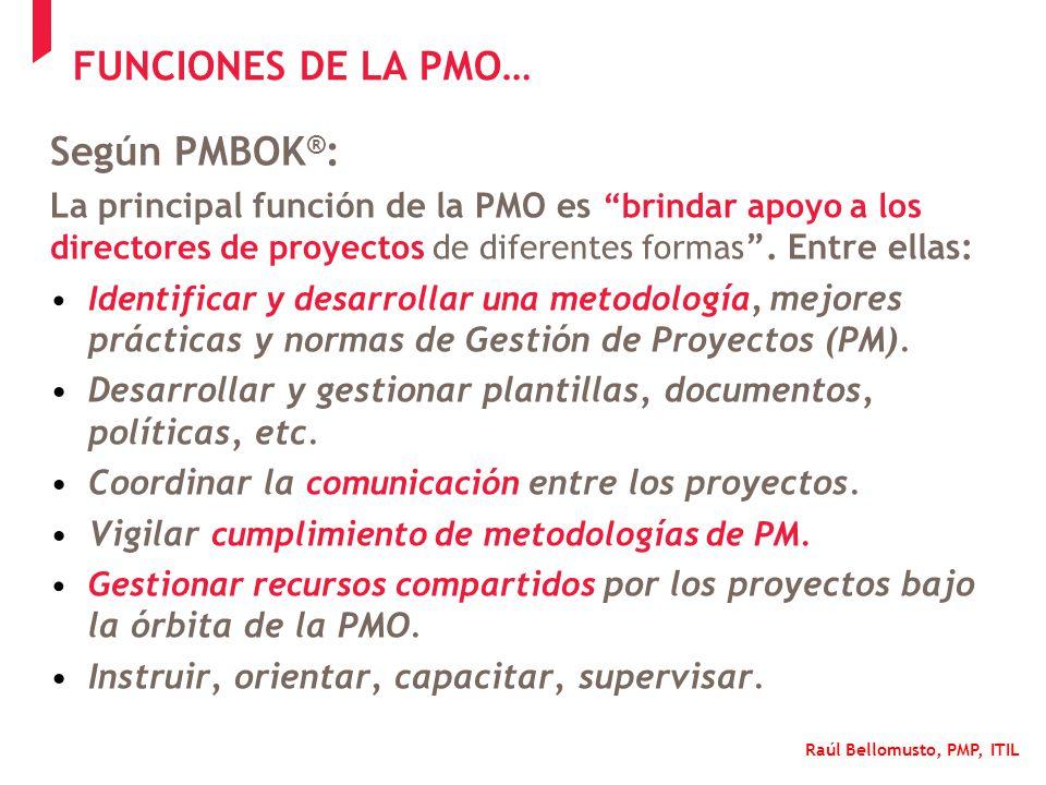 Raúl Bellomusto, PMP, ITIL Según PMBOK ® : La principal función de la PMO es brindar apoyo a los directores de proyectos de diferentes formas. Entre e