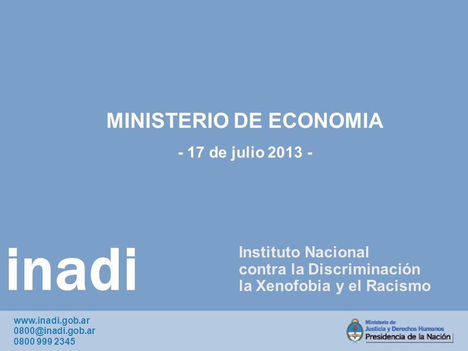 inadi Instituto Nacional contra la Discriminación la Xenofobia y el Racismo www.inadi.gob.ar 0800@inadi.gob.ar 0800 999 2345 MINISTERIO DE ECONOMIA - 17 de julio 2013 -