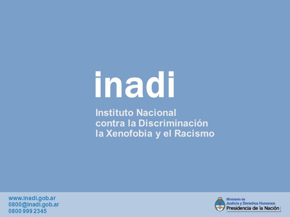 inadi Instituto Nacional contra la Discriminación la Xenofobia y el Racismo www.inadi.gob.ar 0800@inadi.gob.ar 0800 999 2345
