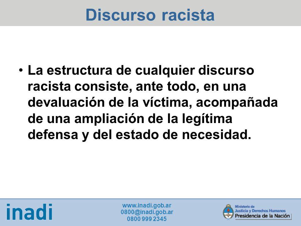 La estructura de cualquier discurso racista consiste, ante todo, en una devaluación de la víctima, acompañada de una ampliación de la legítima defensa y del estado de necesidad.
