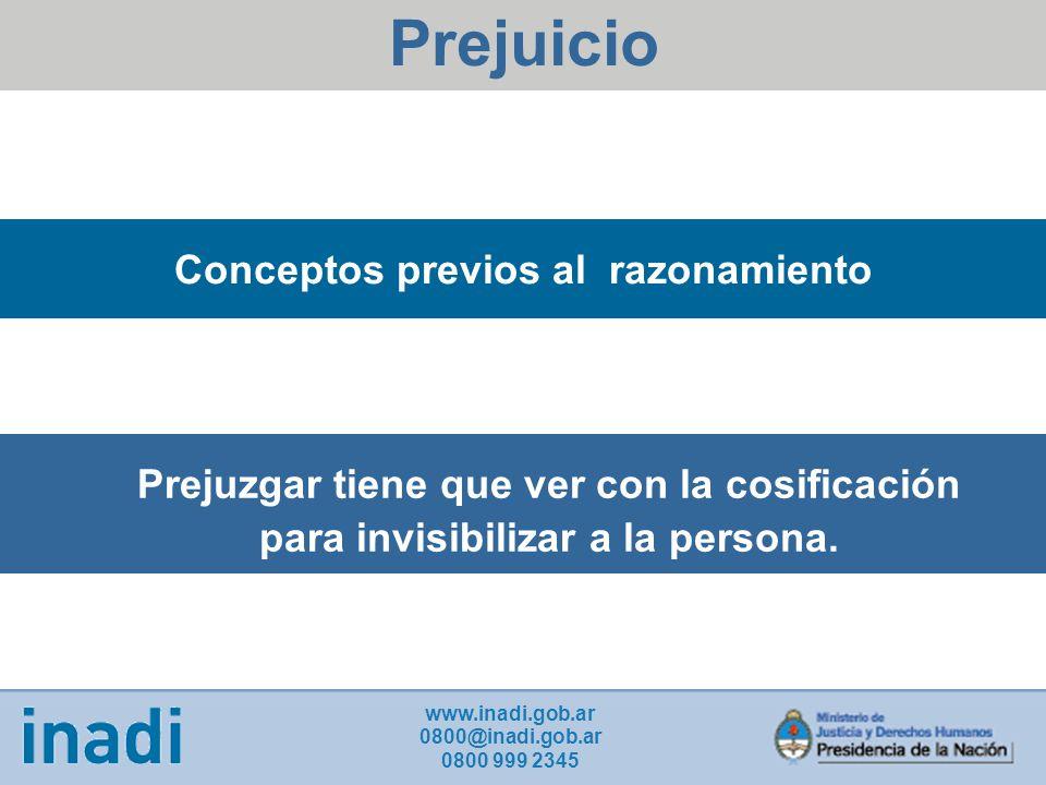 Prejuicio Conceptos previos al razonamiento Prejuzgar tiene que ver con la cosificación para invisibilizar a la persona.