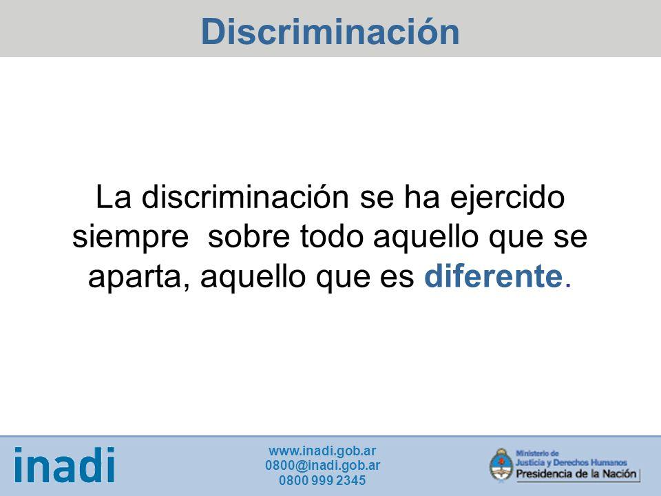 La discriminación se ha ejercido siempre sobre todo aquello que se aparta, aquello que es diferente.
