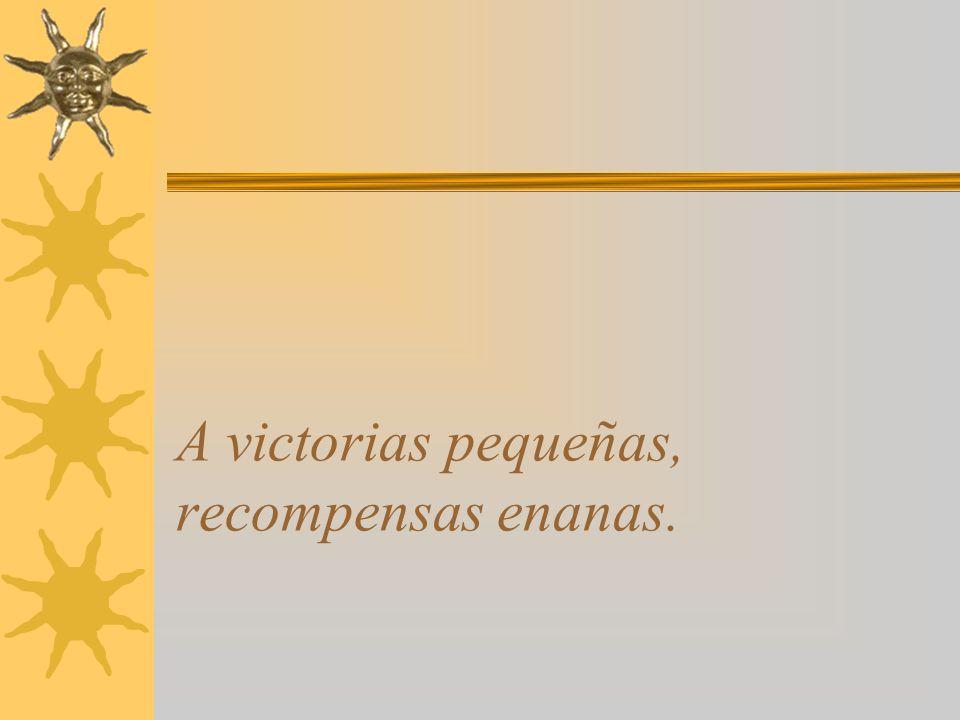 La recompensa tiene relación con el temaño de la victoria que tenés.
