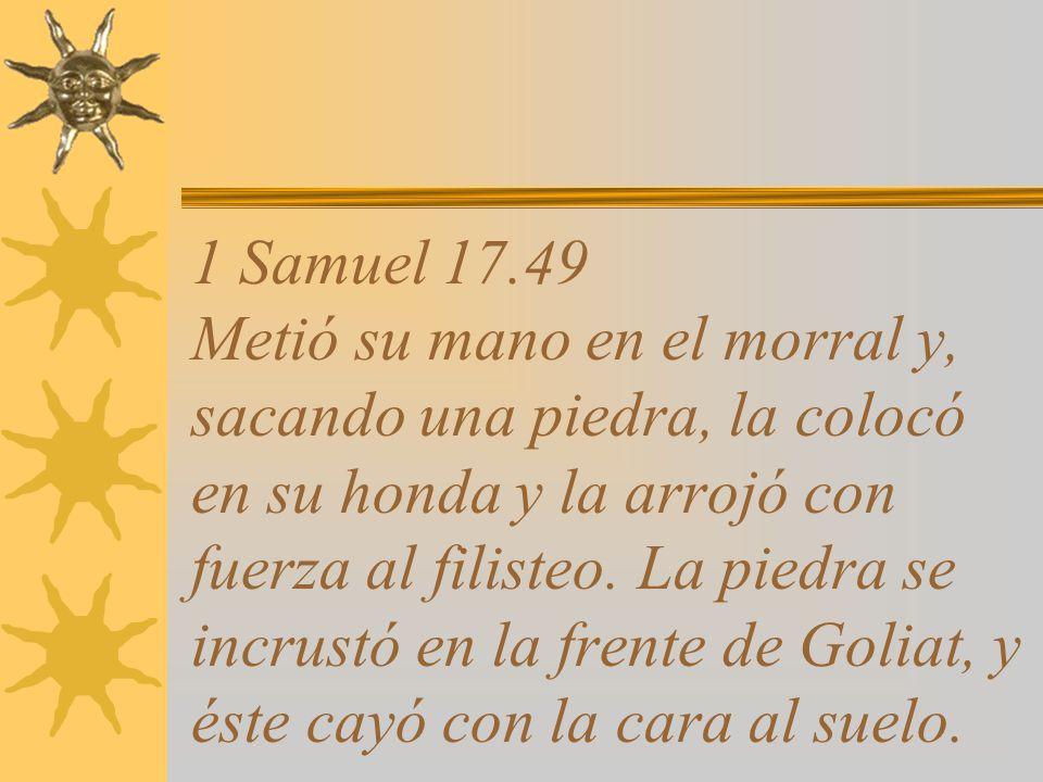 1 Samuel 17.48 Y cuando el poderoso filisteo se encaminó para encontrarse con David, éste rápidamente se colocó en línea de combate frente al filisteo.