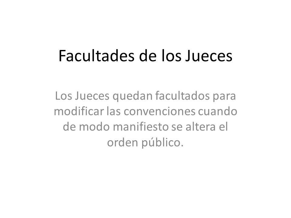 Facultades de los Jueces Los Jueces quedan facultados para modificar las convenciones cuando de modo manifiesto se altera el orden público.