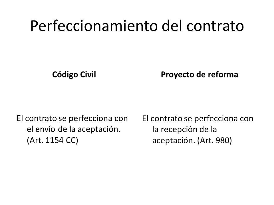 Perfeccionamiento del contrato Código Civil El contrato se perfecciona con el envío de la aceptación. (Art. 1154 CC) Proyecto de reforma El contrato s