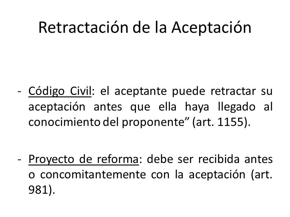 Retractación de la Aceptación -Código Civil: el aceptante puede retractar su aceptación antes que ella haya llegado al conocimiento del proponente (ar