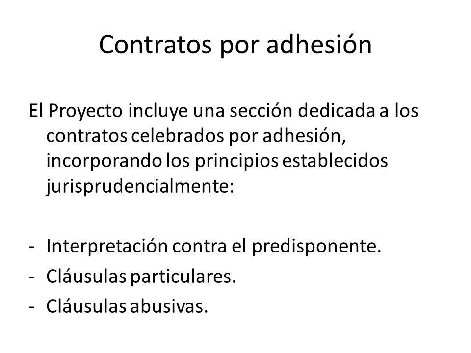 Contratos por adhesión El Proyecto incluye una sección dedicada a los contratos celebrados por adhesión, incorporando los principios establecidos juri