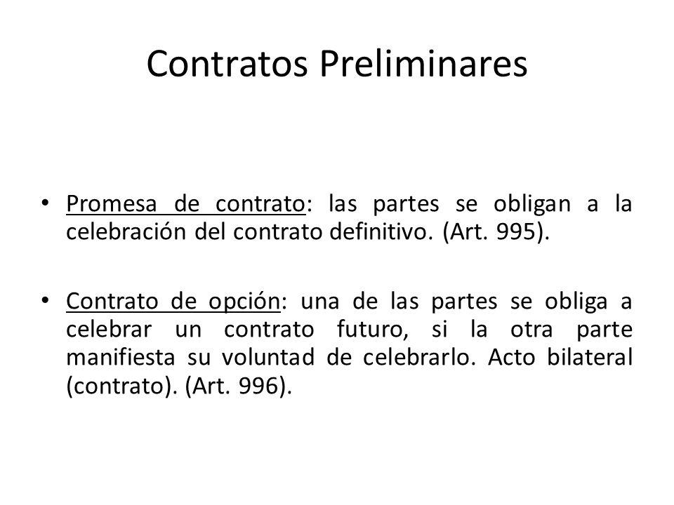 Contratos Preliminares Promesa de contrato: las partes se obligan a la celebración del contrato definitivo. (Art. 995). Contrato de opción: una de las