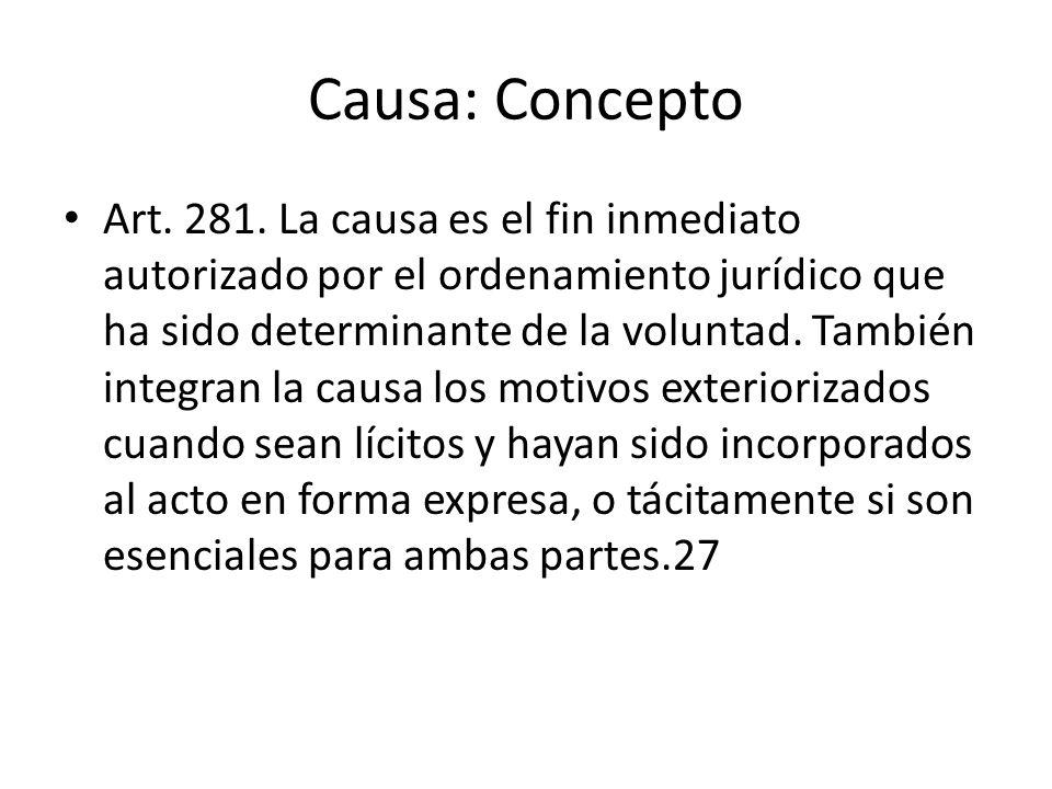 Causa: Concepto Art. 281. La causa es el fin inmediato autorizado por el ordenamiento jurídico que ha sido determinante de la voluntad. También integr