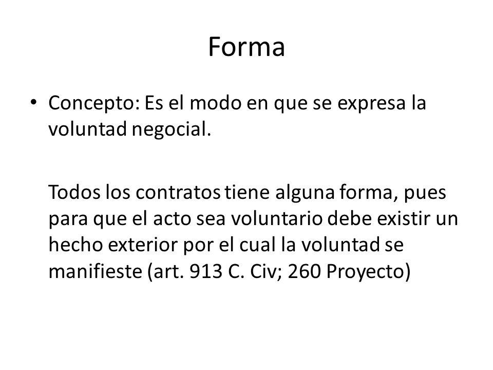 Forma Concepto: Es el modo en que se expresa la voluntad negocial. Todos los contratos tiene alguna forma, pues para que el acto sea voluntario debe e
