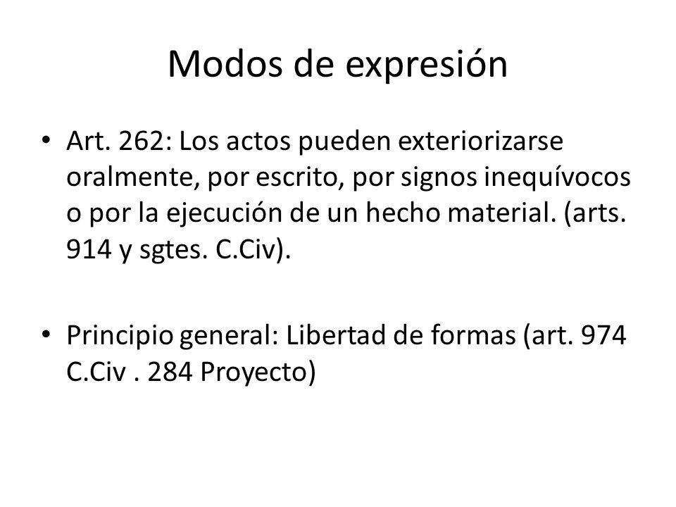 Modos de expresión Art. 262: Los actos pueden exteriorizarse oralmente, por escrito, por signos inequívocos o por la ejecución de un hecho material. (