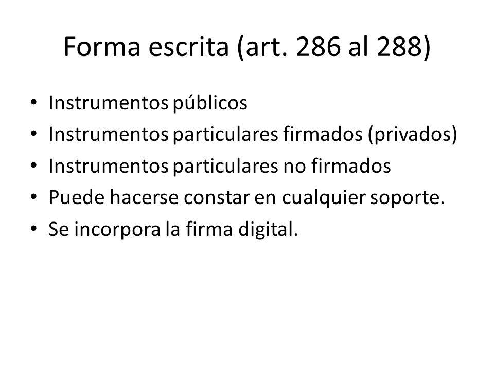 Forma escrita (art. 286 al 288) Instrumentos públicos Instrumentos particulares firmados (privados) Instrumentos particulares no firmados Puede hacers