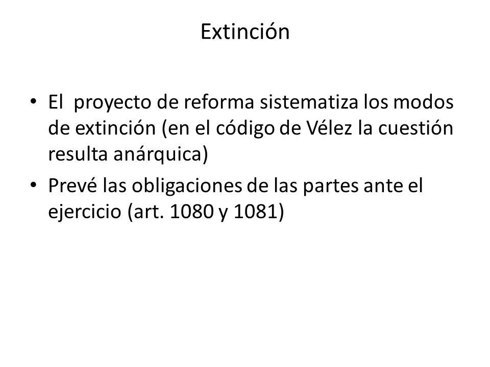 Extinción El proyecto de reforma sistematiza los modos de extinción (en el código de Vélez la cuestión resulta anárquica) Prevé las obligaciones de la