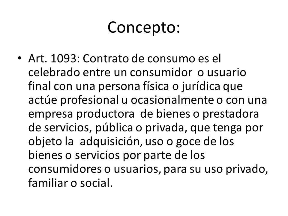 Concepto: Art. 1093: Contrato de consumo es el celebrado entre un consumidor o usuario final con una persona física o jurídica que actúe profesional u