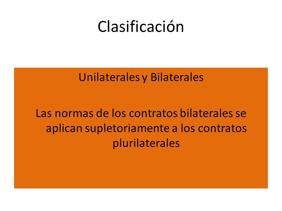 Clasificación Unilaterales y Bilaterales Las normas de los contratos bilaterales se aplican supletoriamente a los contratos plurilaterales