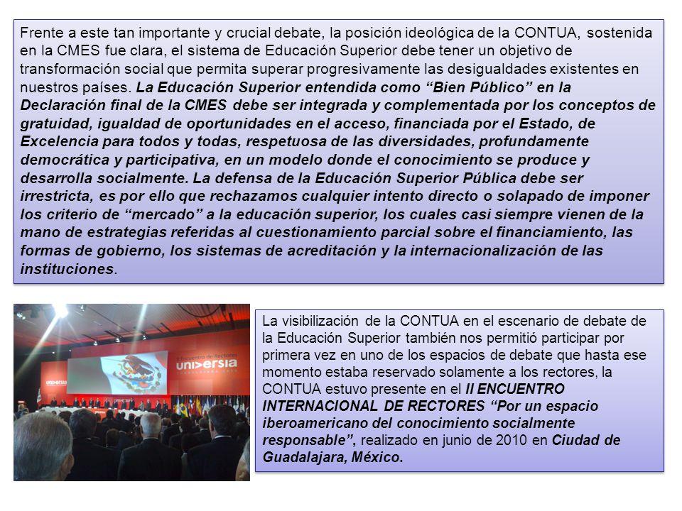 Frente a este tan importante y crucial debate, la posición ideológica de la CONTUA, sostenida en la CMES fue clara, el sistema de Educación Superior d