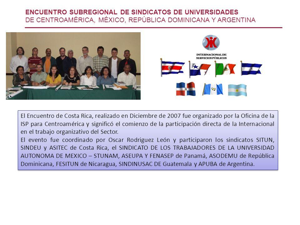 ENCUENTRO SUBREGIONAL DE SINDICATOS DE UNIVERSIDADES DE CENTROAMÉRICA, MÉXICO, REPÚBLICA DOMINICANA Y ARGENTINA El Encuentro de Costa Rica, realizado