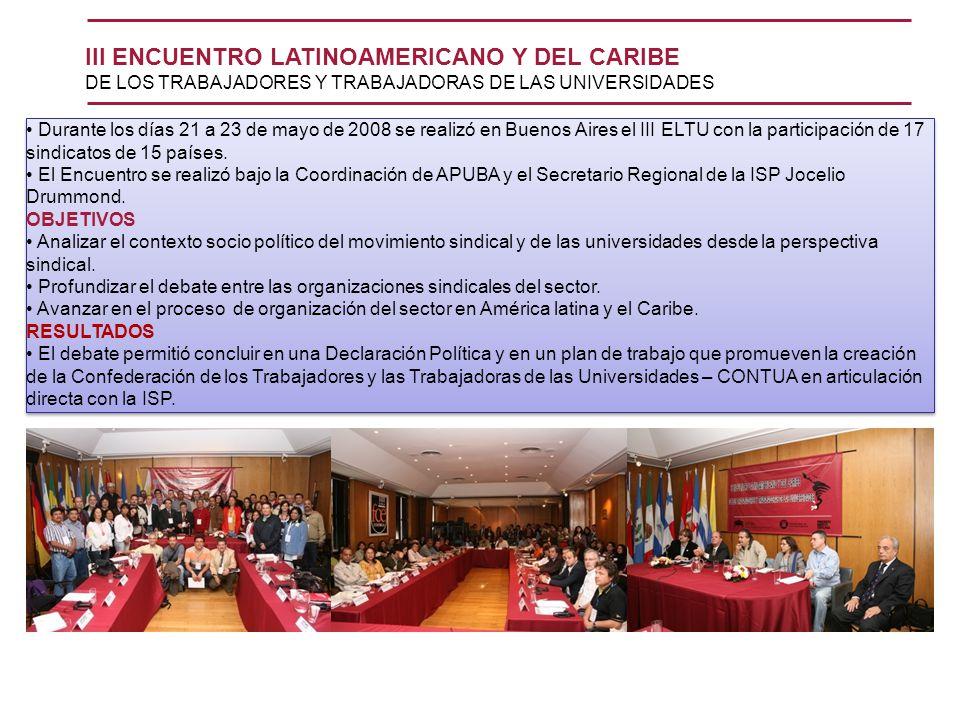 Durante los días 21 a 23 de mayo de 2008 se realizó en Buenos Aires el III ELTU con la participación de 17 sindicatos de 15 países. El Encuentro se re