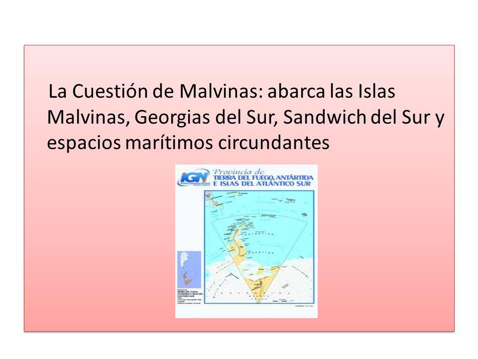 La Cuestión de Malvinas: abarca las Islas Malvinas, Georgias del Sur, Sandwich del Sur y espacios marítimos circundantes La Cuestión de Malvinas: abarca las Islas Malvinas, Georgias del Sur, Sandwich del Sur y espacios marítimos circundantes