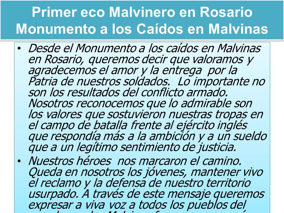 Primer eco Malvinero en Rosario Monumento a los Caídos en Malvinas Desde el Monumento a los caídos en Malvinas en Rosario, queremos decir que valoramos y agradecemos el amor y la entrega por la Patria de nuestros soldados.
