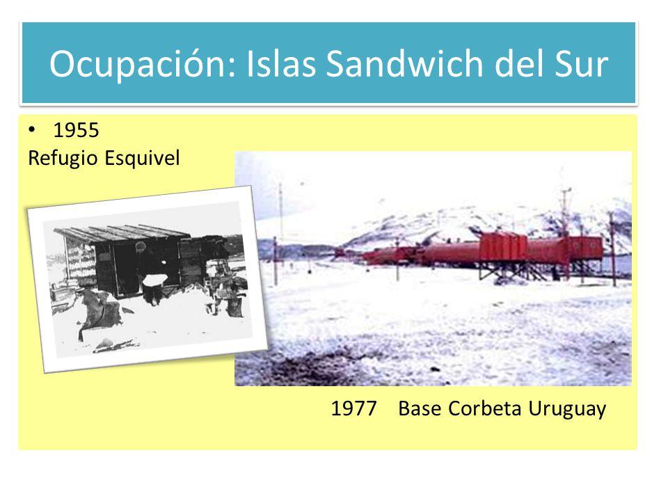 Ocupación: Islas Sandwich del Sur 1955 Refugio Esquivel 1977 Base Corbeta Uruguay
