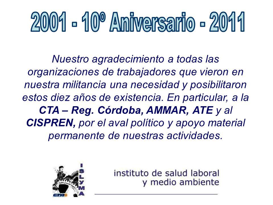 Nuestro agradecimiento a todas las organizaciones de trabajadores que vieron en nuestra militancia una necesidad y posibilitaron estos diez años de existencia.