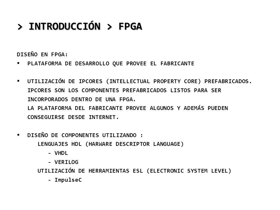 > INTRODUCCIÓN > FPGA DISEÑO EN FPGA: PLATAFORMA DE DESARROLLO QUE PROVEE EL FABRICANTE UTILIZACIÓN DE IPCORES (INTELLECTUAL PROPERTY CORE) PREFABRICA