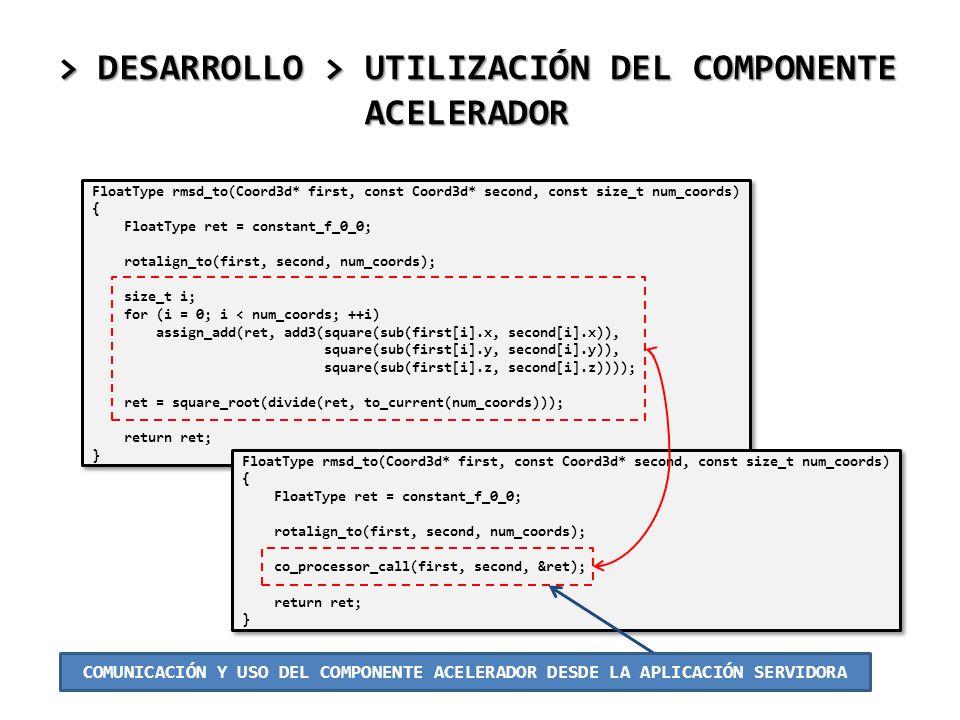 > DESARROLLO > UTILIZACIÓN DEL COMPONENTE ACELERADOR FloatType rmsd_to(Coord3d* first, const Coord3d* second, const size_t num_coords) { FloatType ret