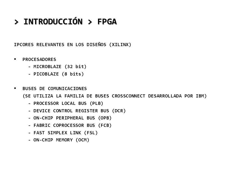 > INTRODUCCIÓN > FPGA IPCORES RELEVANTES EN LOS DISEÑOS (XILINX) PROCESADORES - MICROBLAZE (32 bit) - PICOBLAZE (8 bits) BUSES DE COMUNICACIONES (SE U