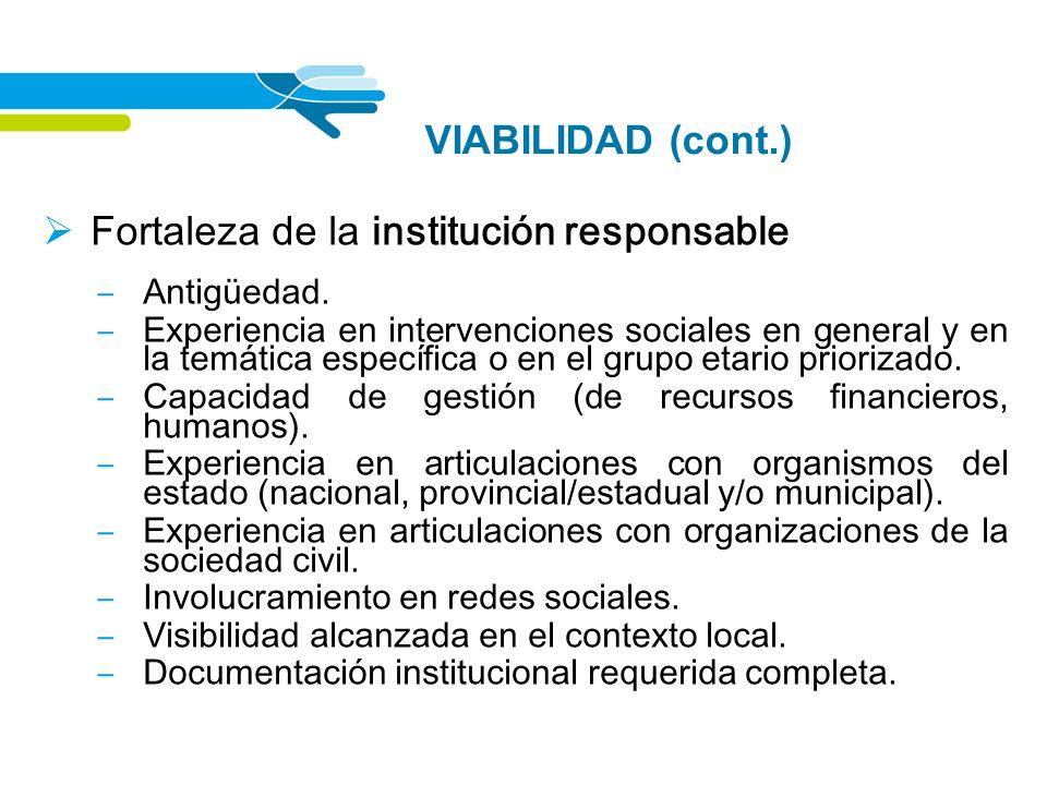 VIABILIDAD (cont.) Fortaleza de la institución responsable Antigüedad. Experiencia en intervenciones sociales en general y en la temática específica o
