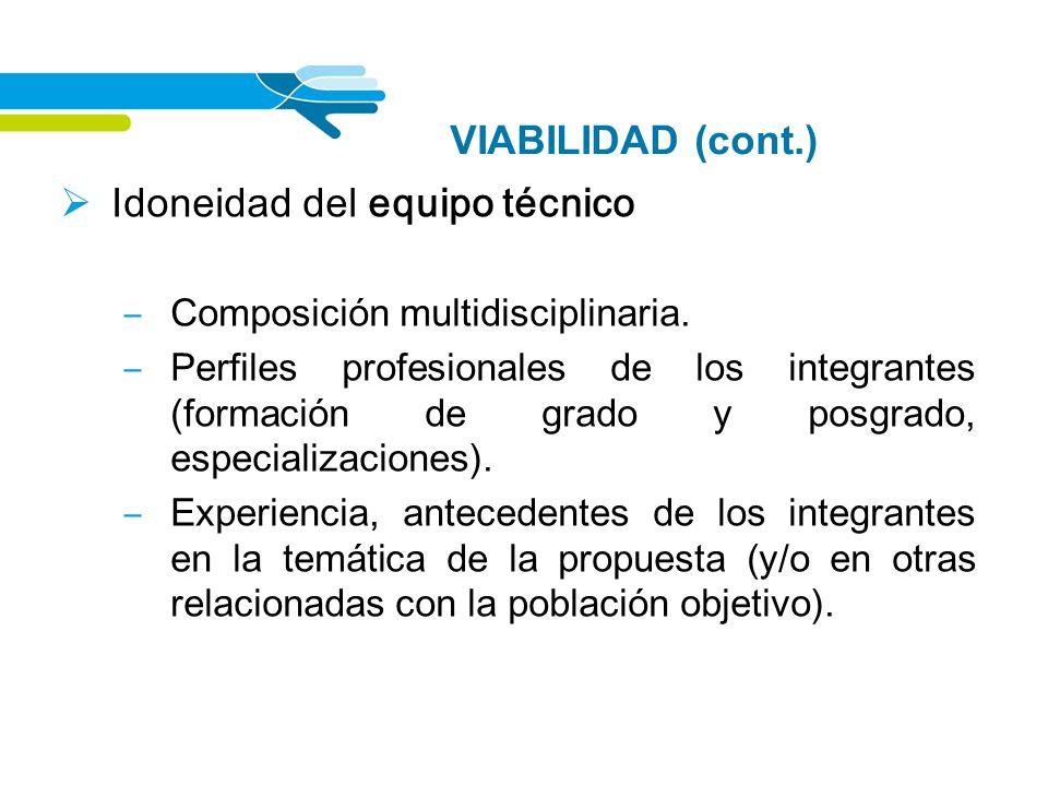 VIABILIDAD (cont.) Idoneidad del equipo técnico Composición multidisciplinaria. Perfiles profesionales de los integrantes (formación de grado y posgra