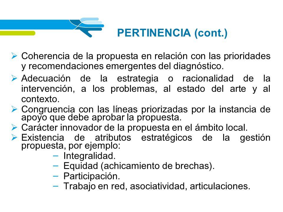 PERTINENCIA (cont.) Coherencia de la propuesta en relación con las prioridades y recomendaciones emergentes del diagnóstico. Adecuación de la estrateg