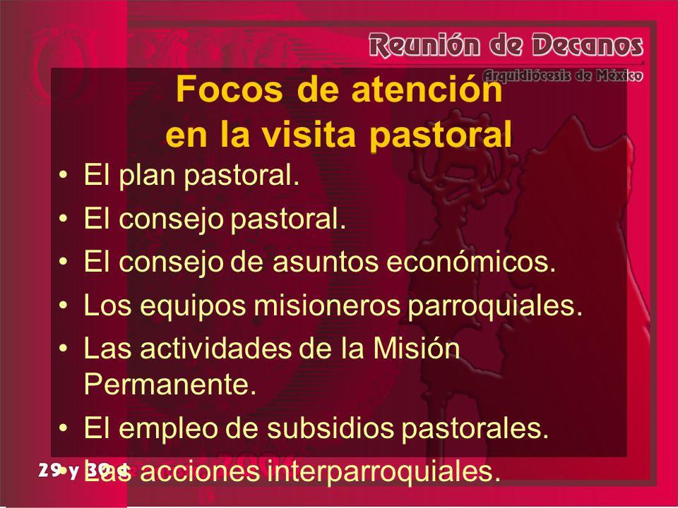 Focos de atención en la visita pastoral El plan pastoral. El consejo pastoral. El consejo de asuntos económicos. Los equipos misioneros parroquiales.